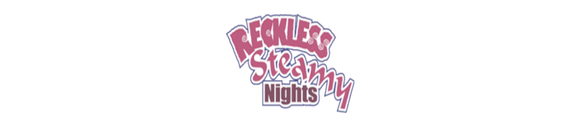 Reckless Steamy Nights Sept 28th