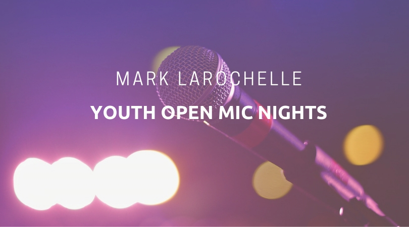 Mark LaRochelle Youth Open Mic Nights